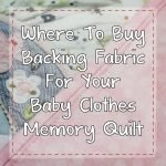 Where to buy backing fabric for your baby clothes memory quilt